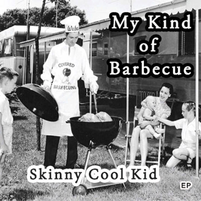My Kind of Barbecue – Skinny Cool Kid